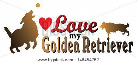 Love My Golden Retriever is an illustration of a design showing the love you have for you Golden Retriever. Includes two dogs, text and a heart shape.