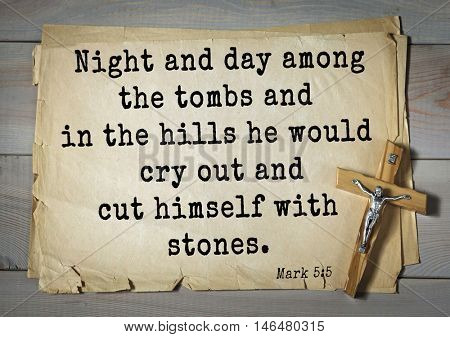 TOP-350. Bible verses from Mark.Night and day among the tombs and in the hills he would cry out and cut himself with stones.