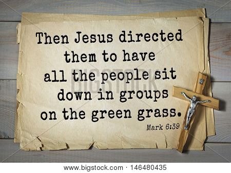 TOP-350. Bible verses from Mark. Then Jesus directed them to have all the people sit down in groups on the green grass.