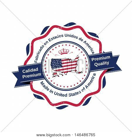 Made in United States of America, Premium Quality (text in English and Spanish: Fabricado en Estados Unidos de America, Calidad Premium) - elegant grunge label / stamp. Print colors used