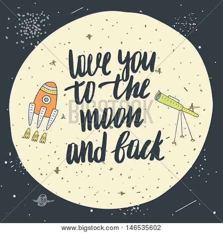 Cute hand drawn doodle card postcard with moon rocket stars telescope cosmos universe lettering quote love you to the moon and back. Cover about love friendship relationship feeling