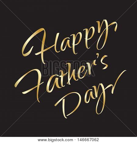 Happy Father's Day greeting card. Gold Calligraphy lettering on black background. Vector illustration.