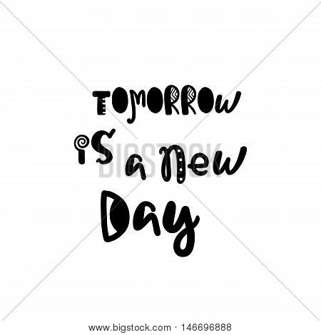 Vector calligraphy. Hand drawn lettering poster. Vintage typography card with fun letters. Tomorrow is a new day.