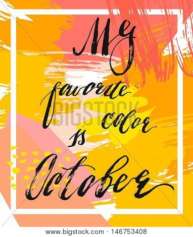 Hand drawn vector abstract textured autumn illustration with handwritten modern ink lettering phase My Favorite Color Is October isolated on color artistic background.