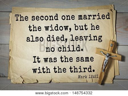 TOP-350. Bible verses from Mark.The second one married the widow, but he also died, leaving no child. It was the same with the third.