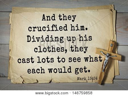 TOP-350. Bible verses from Mark.And they crucified him. Dividing up his clothes, they cast lots to see what each would get.