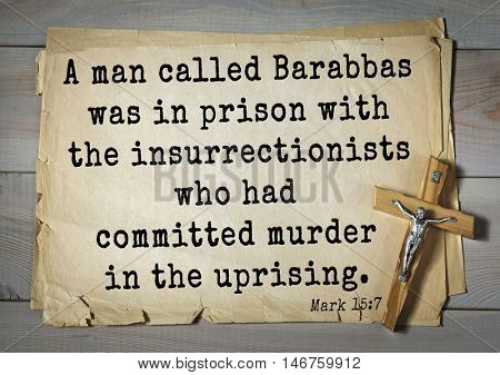 TOP-350. Bible verses from Mark.A man called Barabbas was in prison with the insurrectionists who had committed murder in the uprising.