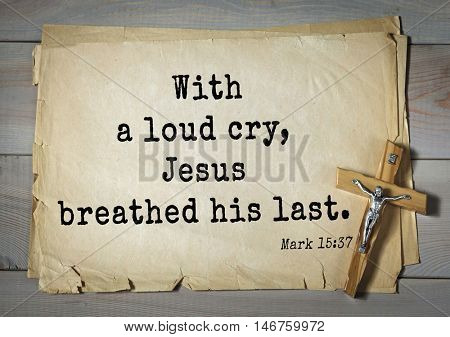 TOP-350. Bible verses from Mark.With a loud cry, Jesus breathed his last.