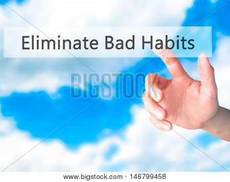 Eliminate Bad Habits - Hand Pressing A Button On Blurred Background Concept On Visual Screen.