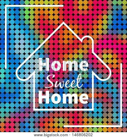 Home sweet home over colorful dotted background. Design for your project prints cards web etc.