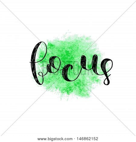 Focus. Brush hand lettering. Inspiring quote. Motivating modern calligraphy.