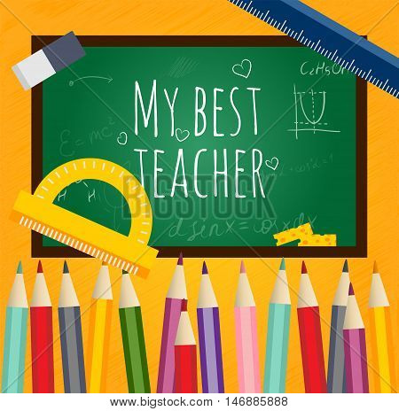 Greeting card my best teacher. Black Board, written chalk, mathematical formula, chemical reaction, vector flat design. Concept template school subjects. Insulated pencil, protractor, ruler.
