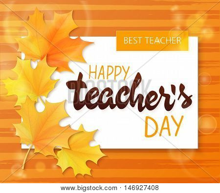 vector hand drawn teachers day lettering greetings label - happy teachers day - with realistic paper pages, autumn leaves on watercolor striped background. Can be used as greetings card or poster.