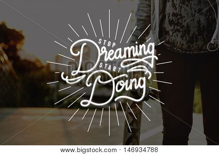 Stop Dreaming Start Doing Startup Beginning Concept