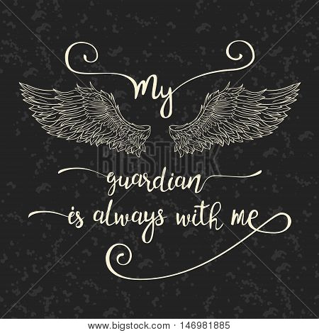 Lettering hand drawn quote with doodle line angel wings on a grunge background. Calligraphy inspirational quote. My guardian is always with me.