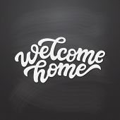 Welcome Home. Hand Drawn Calligraphy Quote On Chalkboard Background. Vector Typography For Posters,  poster