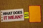 Handwriting Text Writing What Does It Mean Question. Concept Meaning Confusion Curiosity Questioning poster