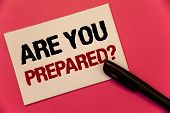 Text Sign Showing Are You Prepared Question. Conceptual Photo Ready Preparedness Readiness Assessmen poster