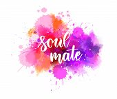 Multicolored Splash Watercolor Blot With Handwritten Modern Calligraphy Text soul Mate. Multicolor poster