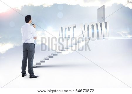 The word act now and businessman holding glasses against white steps leading to closed door