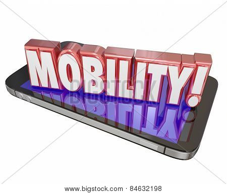 Mobility word in red 3d letters on a mobile or cell phone to illustrate hardware and software to help you work and be productive away from home or office