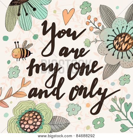 Lovely you are my one and only concept card. Sweet flowers and bee made in watercolor technique. Bright romantic card with summer flowers in vector. Charming Save the Date background