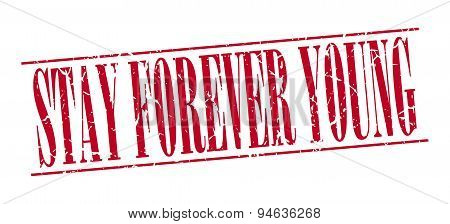 Stay Forever Young Red Grunge Vintage Stamp Isolated On White Background