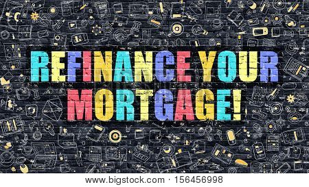 Refinance Your Mortgage. Multicolor Inscription on Dark Brick Wall with Doodle Icons. Refinance Your Mortgage Concept in Modern Style. Refinance Your Mortgage Business Concept.