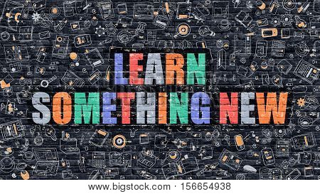 Learn Something New Concept. Modern Illustration. Multicolor Learn Something New Drawn on Dark Brick Wall. Doodle Icons. Doodle Style of  Learn Something New Concept. Learn Something New on Wall.