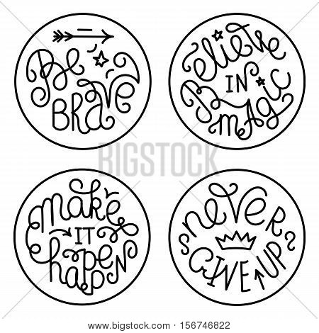 Set of handwritten inspirational quotes. Make it happen. Be brave. Never give up. Believe in magic. Black lettering phrases on white circles