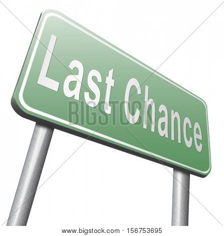 Last chance and final warning or opportunity, ultimate call now or never, road sign billboard. 3D illustration, isolated, on white