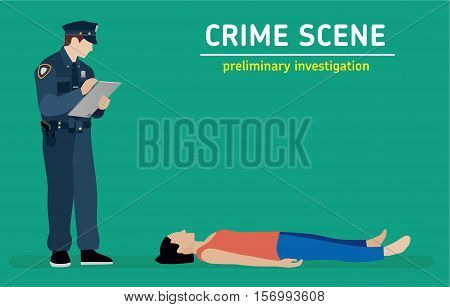 Murder investigation. Police officer inspects the crime scene. Flat illustration
