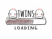 Progress Bar With Inscription - Twins Loading And Newborn Girls Faces In Sketchy Style. Vector Illus poster