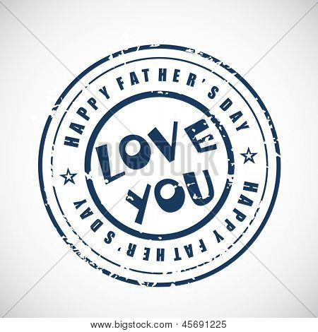 Blue rubber stamp for Happy Fathers Day with grungy text love you on grey background.