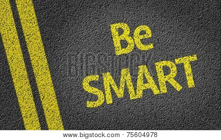 Be Smart written on the road
