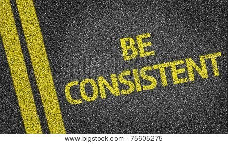 Be Consistent written on the road