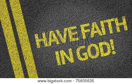 Have Faith in God written on the road