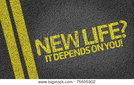 New Life? It Depends on you! written on the road