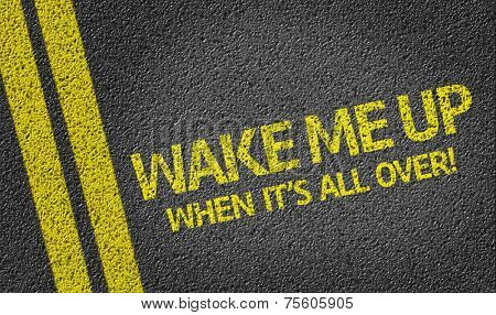 Wake Me Up, When It's All Over! written on the road