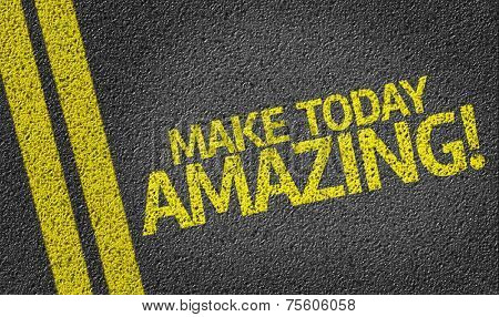 Make Today Amazing! written on the road