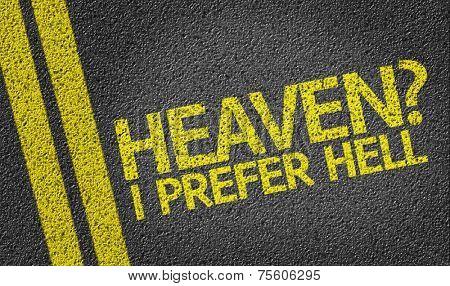 Heaven? I Prefer Hell written on the road