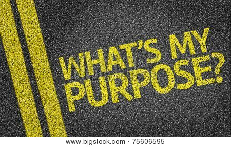 What's My Purpose? written on the road