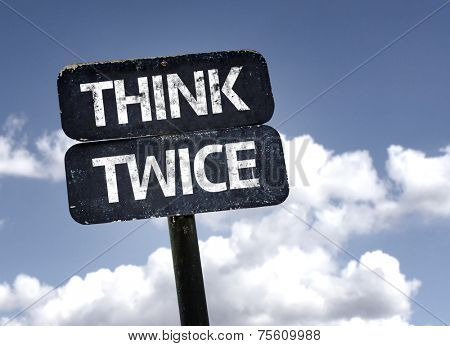 Think Twice sign with clouds and sky background