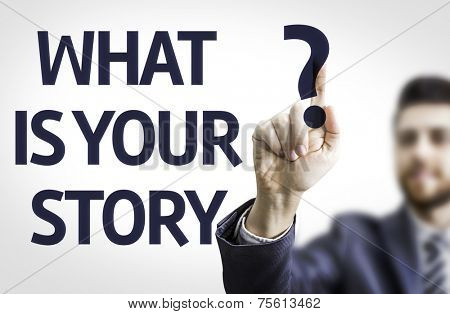 Business man pointing to transparent board with text: What is Your Story?