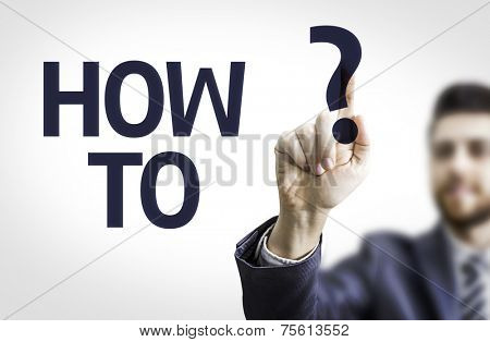 Business man pointing to transparent board with text: How To?