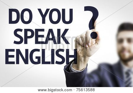 Business man pointing to transparent board with text: Do you Speak English?