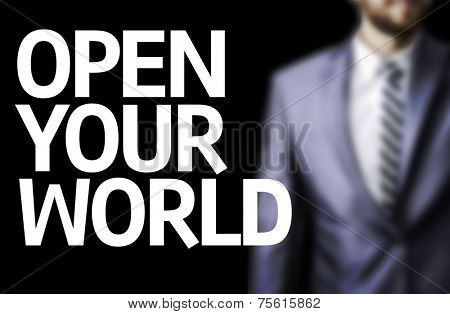 Open your World written on a board with a business man on background