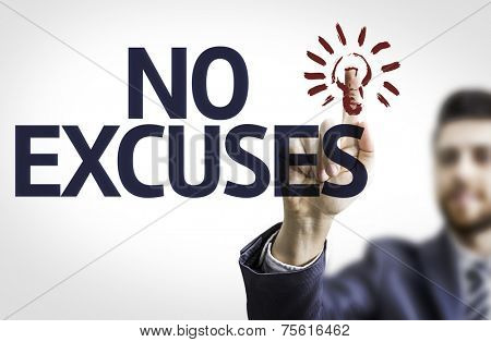 Business man pointing to transparent board with text: No Excuses