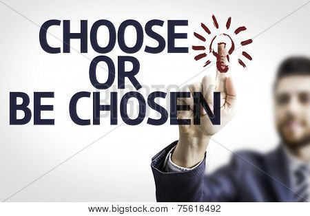 Business man pointing to transparent board with text: Choose or Be Chosen