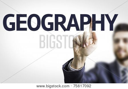 Business man pointing to transparent board with text: Geography